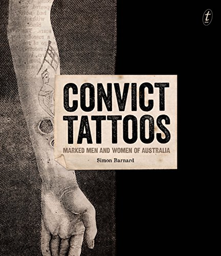 Convict Tattoos: Marked Men and Women of Australia from The Text Publishing Company