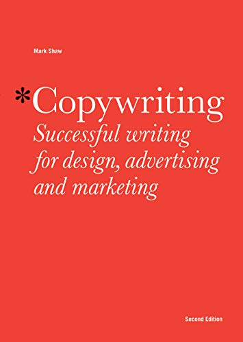 Copywriting: Successful Writing for Design, Advertising and Marketing from Laurence