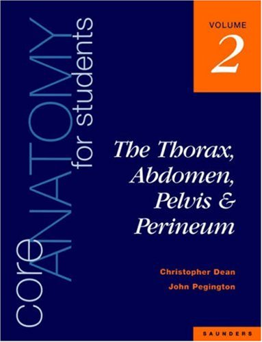 Core Anatomy for Students: Vol. 2: The Thorax, Abdomen, Pelvis and Perineum: Thorax, Abdomen, Pelvis and Perineum v. 2 from Bailliere Tindall