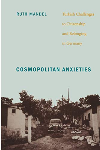 Cosmopolitan Anxieties: Turkish Challenges to Citizenship and Belonging in Germany from Brand: Duke University Press Books