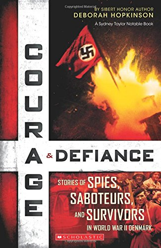 Courage & Defiance: Spies, Saboteurs, and Survivors in WWII Denmark from Scholastic Inc.
