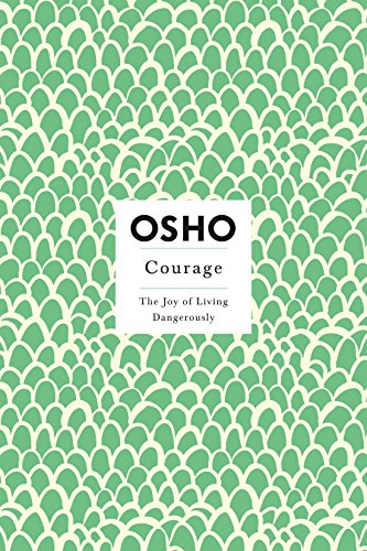 Courage: the Joy of Living Dangerously (Insights for a New Way of Living) from St Martin's Press