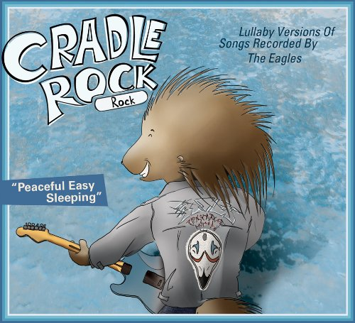 Cradle Rock Rock: Lullaby Versions of Songs Recorded by the Eagles: Peaceful Easy Sleeping