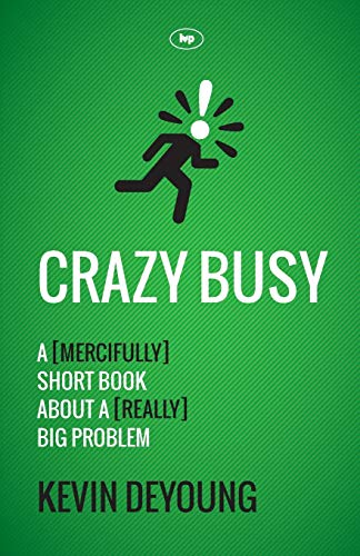 Crazy Busy: A (Mercifully) Short Book About A (Really) Big Problem from IVP