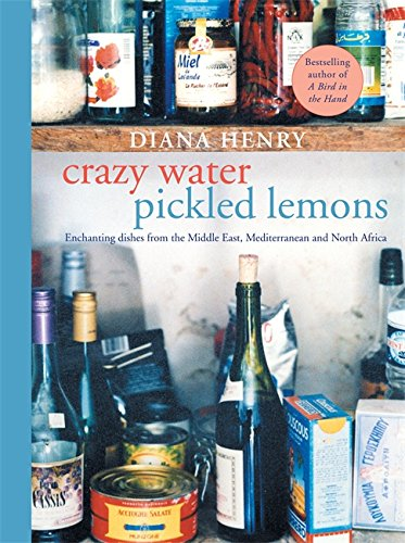 Crazy Water, Pickled Lemons: Enchanting dishes from the Middle East, Mediterranean and North Africa from Mitchell Beazley