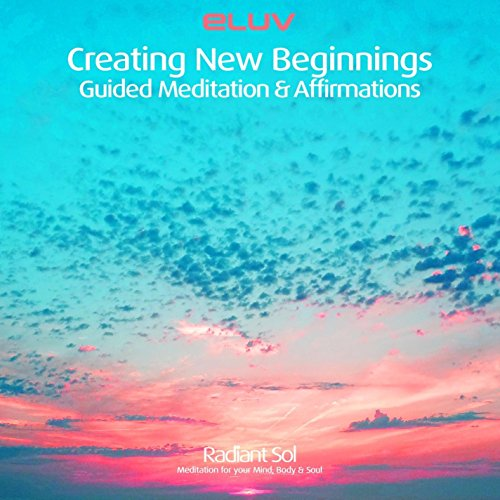 Creating New Beginnings: Guided Meditation