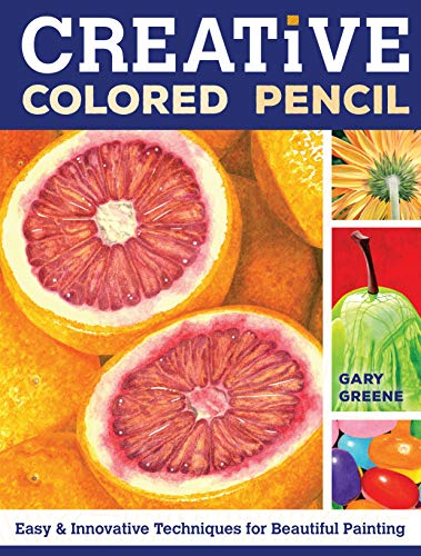 Creative Colored Pencil: Easy and Innovative Techniques for Beautiful Painting from North Light Books