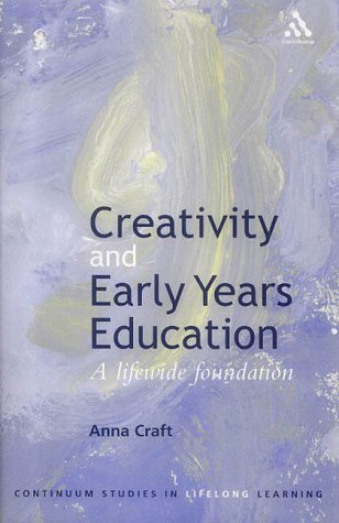 Creativity and Early Years Education: A lifewide foundation (Continuum Studies in Lifelong Learning) from Continuum