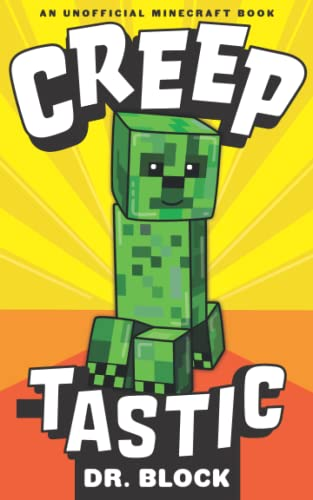 Creeptastic: The diary of a misunderstood creeper and how he saved Steve's life. (An unofficial Minecraft autobiography) from CreateSpace Independent Publishing Platform