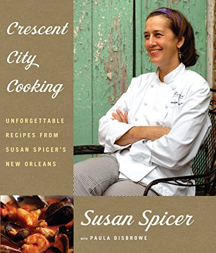 Crescent City Cooking: Unforgettable Recipes from Susan Spicer's New Orleans from Knopf Publishing Group