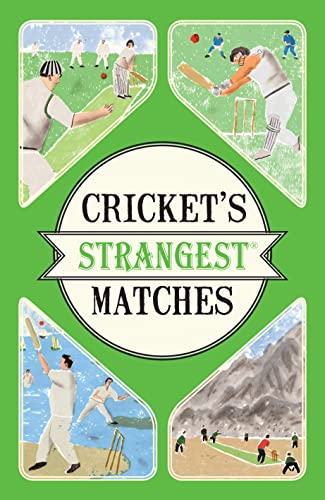 Cricket's Strangest Matches: Extraordinary but True Stories from Over a Century of Cricket from Portico