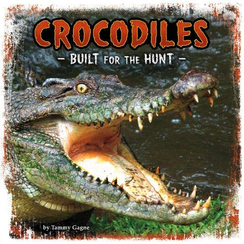 Crocodiles: Built for the Hunt (First Facts: Predator Profiles) from Raintree