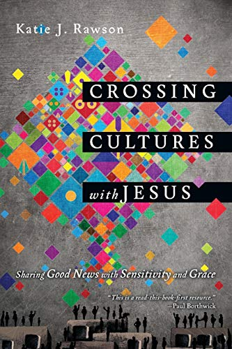 Crossing Cultures with Jesus: Sharing Good News with Sensitivity and Grace from IVP