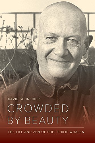 Crowded by Beauty: The Life and Zen of Poet Philip Whalen from University of California Press
