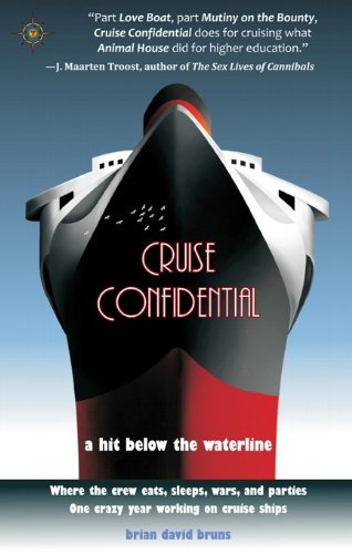 Cruise Confidential: A Hit Below the Waterline - Where the Crew Lives, Eats, Wars and Parties - One Crazy Year Working on Cruise Ships (Travelers' Tales) from KLO80