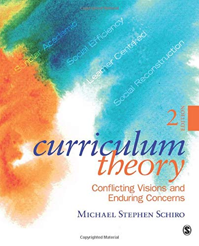 Curriculum Theory: Conflicting Visions and Enduring Concerns from SAGE Publications, Inc