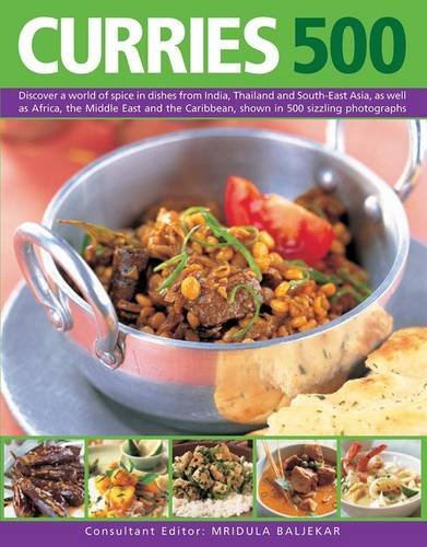 Curries 500: Discover a World of Spice in Dishes from India, Thailand and South-East Asia, as Well as Africa, the Middle East and the Caribbean, Shown in 500 Sizzling Photographs from Southwater Publishing