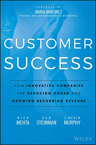 Customer Success: How Innovative Companies Are Reducing Churn and Growing Recurring Revenue from John Wiley & Sons Inc