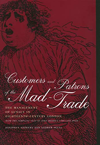 Customers and Patrons of the Mad-Trade: The Management of Lunacy in Eighteenth-Century London (Medicine and Society) from University of California Press