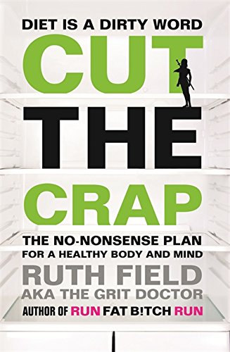 Cut the Crap: The No-Nonsense Plan for a Healthy Body and Mind (Grit Doctor) from Sphere