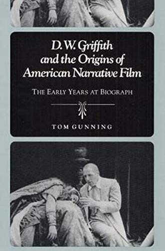 D.W. Griffith and the Origins of American Narrative Film: THE EARLY YEARS AT BIOGRAPH from University of Illinois Press