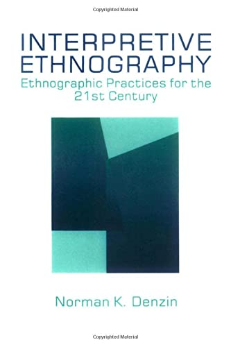 DENZIN: INTERPRETIVE ETHNOGRAPHY (P): ETHNOGRAPHICPRACTICES FOR THE 21st CENTURY: Ethnographic Practices for the 21st Century from Sage Publications, Incorporated