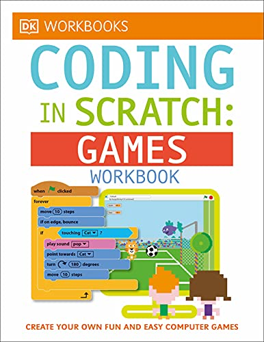 DK Workbooks: Coding in Scratch: Games Workbook: Create Your Own Fun and Easy Computer Games from DK Publishing (Dorling Kindersley)