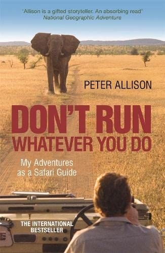 Don't Run What Ever You Do: My Adventures as a Safari Guide from Nicholas Brealey Publishing