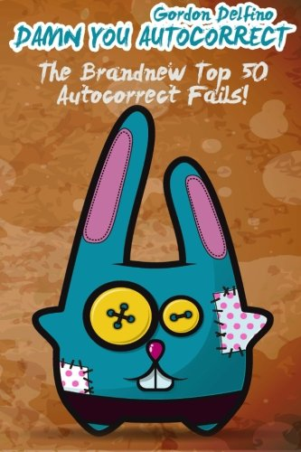 Damn You Autocorrect: The Brandnew Top 50 Auto Correct Fails!: Volume 1 from Createspace