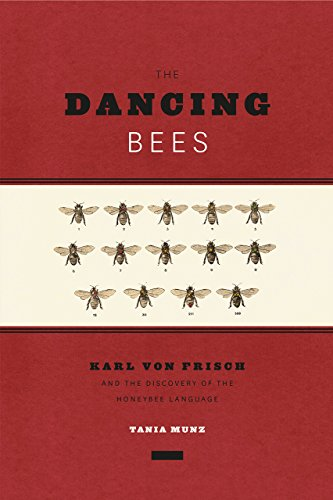 The Dancing Bees: Karl von Frisch and the Discovery of the Honeybee Language from University of Chicago Press