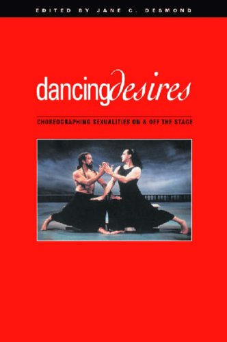 Dancing Desires: Choreographing Sexualities on and Off the Stage (Studies in Dance History) from University of Wisconsin Press