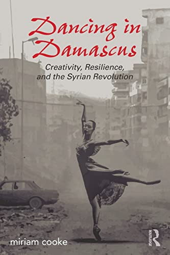 Dancing in Damascus: Creativity, Resilience, and the Syrian Revolution from Routledge