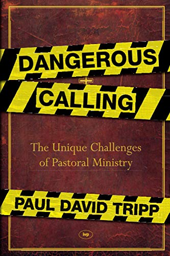 Dangerous Calling: The Unique Challenges Of Pastoral Ministry from IVP
