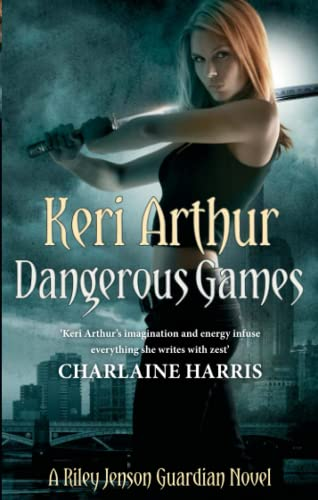 Dangerous Games: Number 4 in series (Riley Jenson Guardian) from Piatkus