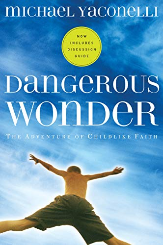 Dangerous Wonder: The Adventure of Childlike Faith (With Discussion Guide) from NavPress Publishing Group