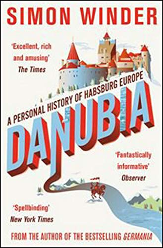 Danubia: A Personal History of Habsburg Europe from Picador