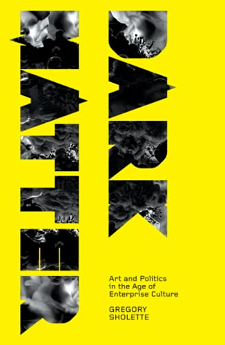 Dark Matter: Art and Politics in the Age of Enterprise Culture (Marxism and Culture) from Pluto Press