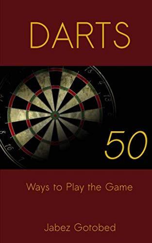 Darts: Fifty Ways to Play the Game from The Oleander Press
