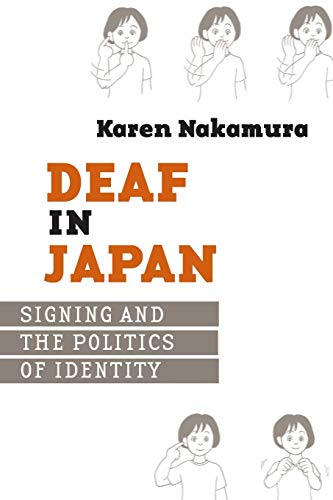 Deaf in Japan: Signing and the Politics of Identity from Cornell University Press