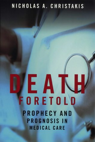Death Foretold: Prophecy and Prognosis in Medical Care from University of Chicago Press