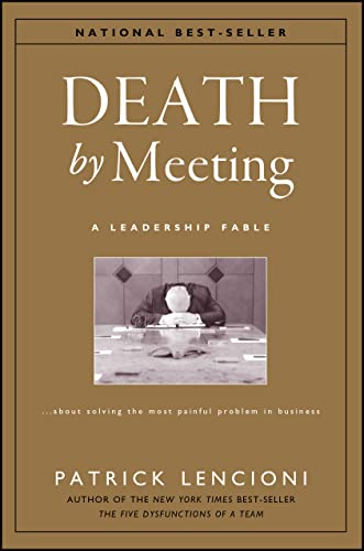 Death by Meeting: A Leadership Fable About Solving the Most Painful Problem in Business from Jossey-Bass