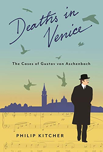Deaths in Venice: The Cases of Gustav Von Aschenbach (Leonard Hastings Schoff Lectures) from Columbia University Press