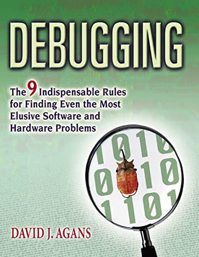Debugging: The 9 Indispensable Rules for Finding Even the Most Elusive Software and Hardware Problems from Thomas Nelson