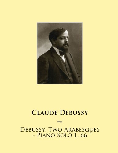Debussy: Two Arabesques - Piano Solo L. 66: Volume 5 (Samwise Music For Piano II) from Createspace