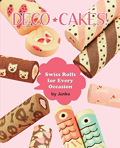Deco Cakes!: Swiss Rolls for Every Occasion from Vertical