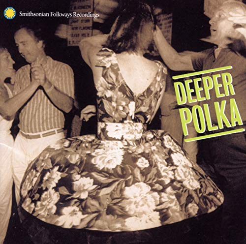 Deeper Polka: More Dance Music from the Midwest from Smithsonian Folkways