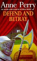 Defend and Betray (William Monk Mystery, Book 3): An atmospheric and compelling Victorian mystery from Headline