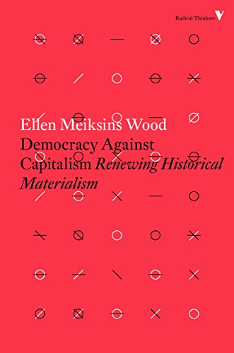 Democracy Against Capitalism: Renewing Historical Materialism (Radical Thinkers) from Verso