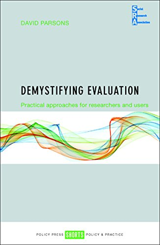 Demystifying evaluation: Practical Approaches for Researchers and Users (Social Research Association Shorts) from Policy Press