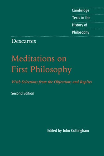 Descartes: Meditations on First Philosophy: With Selections from the Objections and Replies (Cambridge Texts in the History of Philosophy) from Cambridge University Press
